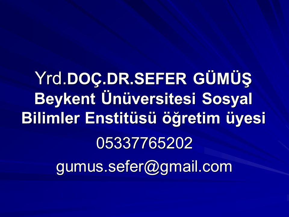 Yrd.DOÇ.DR.SEFER GÜMÜŞ Beykent Ünüversitesi Sosyal Bilimler Enstitüsü öğretim üyesi