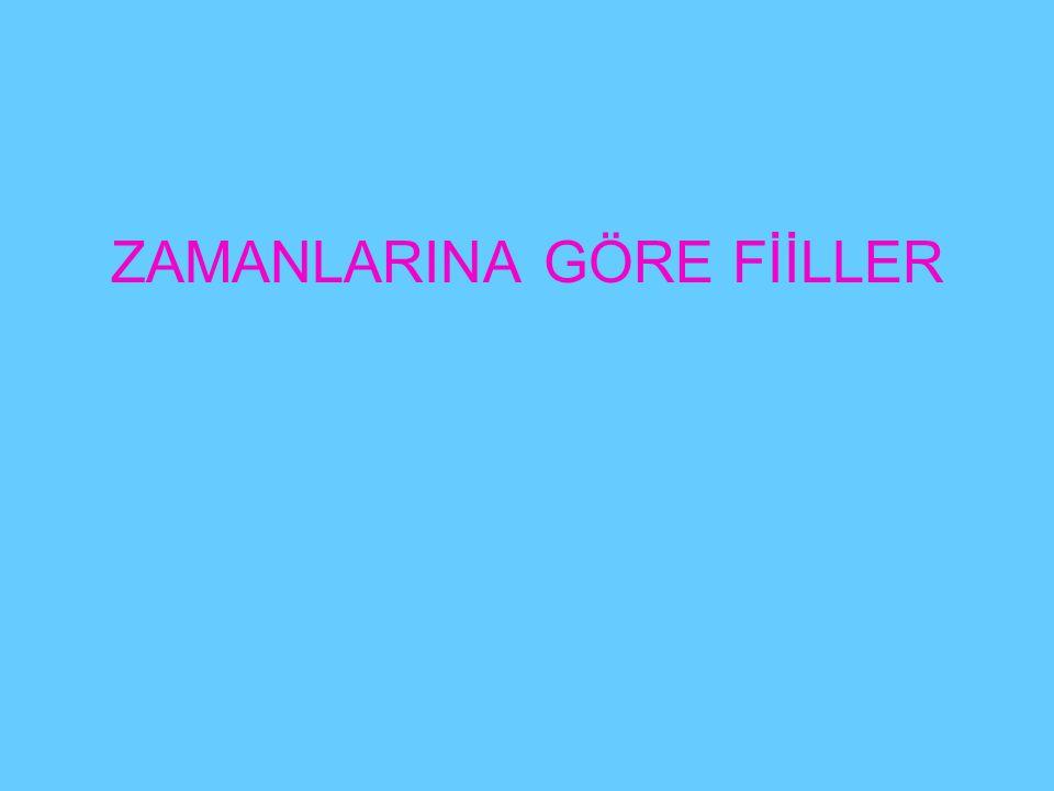 ZAMANLARINA GÖRE FİİLLER
