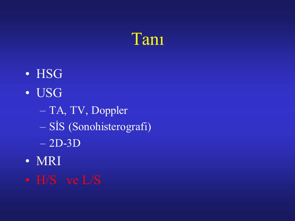 Tanı HSG USG MRI H/S ve L/S TA, TV, Doppler SİS (Sonohisterografi)