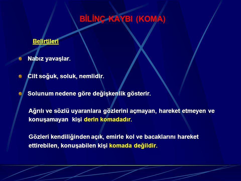 BİLİNÇ KAYBI (KOMA) Belirtileri Nabız yavaşlar.