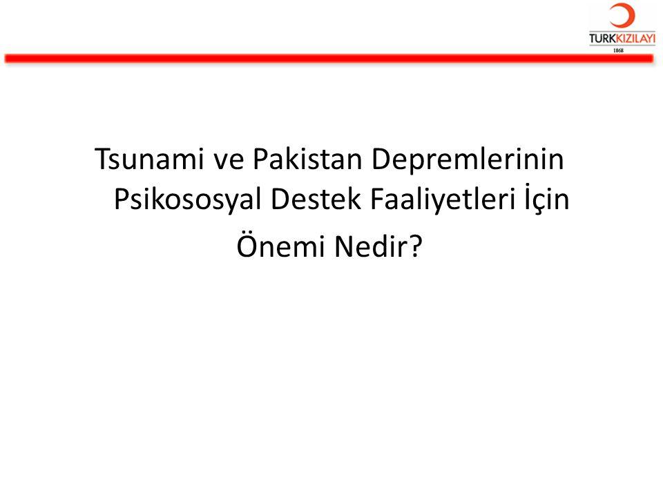 Tsunami ve Pakistan Depremlerinin Psikososyal Destek Faaliyetleri İçin Önemi Nedir