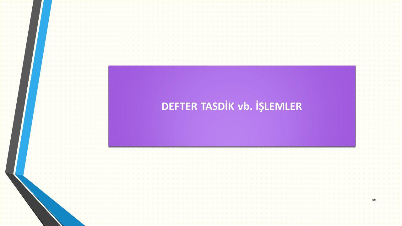 DEFTER TASDİK vb. İŞLEMLER