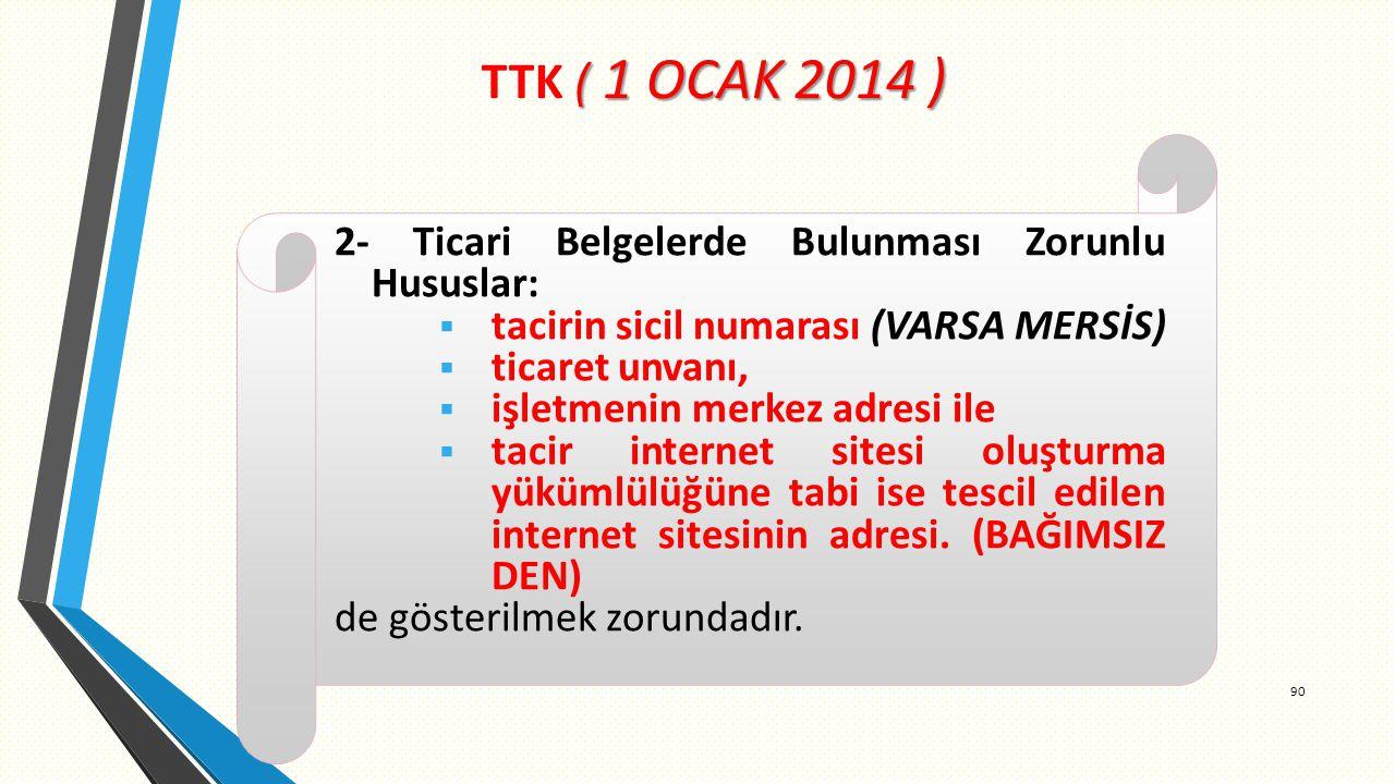 TTK ( 1 OCAK 2014 ) 2- Ticari Belgelerde Bulunması Zorunlu Hususlar: