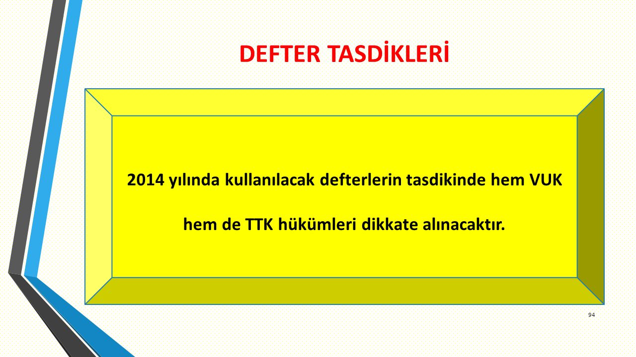 DEFTER TASDİKLERİ 2014 yılında kullanılacak defterlerin tasdikinde hem VUK hem de TTK hükümleri dikkate alınacaktır.