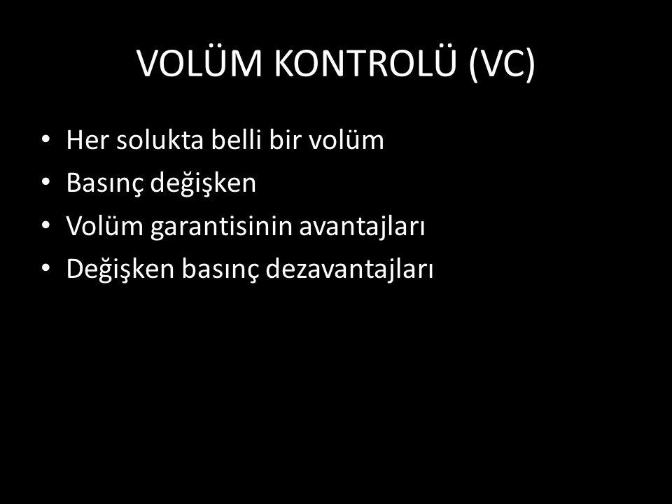 VOLÜM KONTROLÜ (VC) Her solukta belli bir volüm Basınç değişken