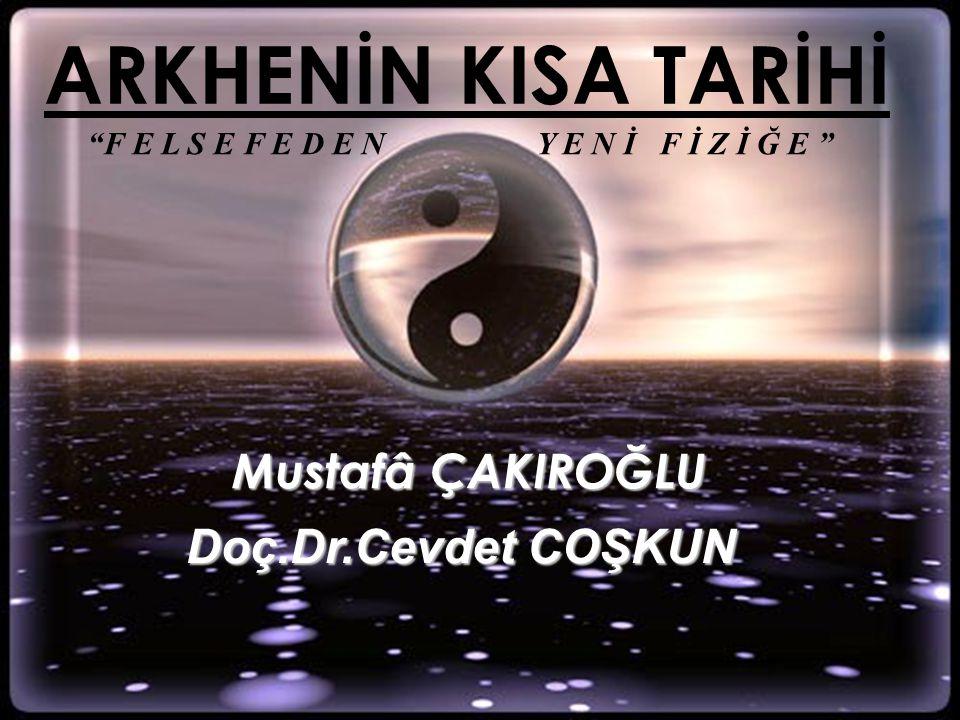 ARKHENİN KISA TARİHİ Mustafâ ÇAKIROĞLU Doç.Dr.Cevdet COŞKUN
