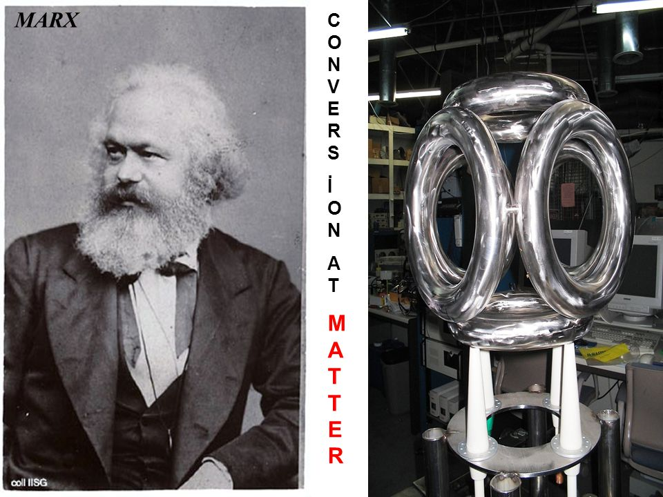 MARX CONVERS İON AT MATTER