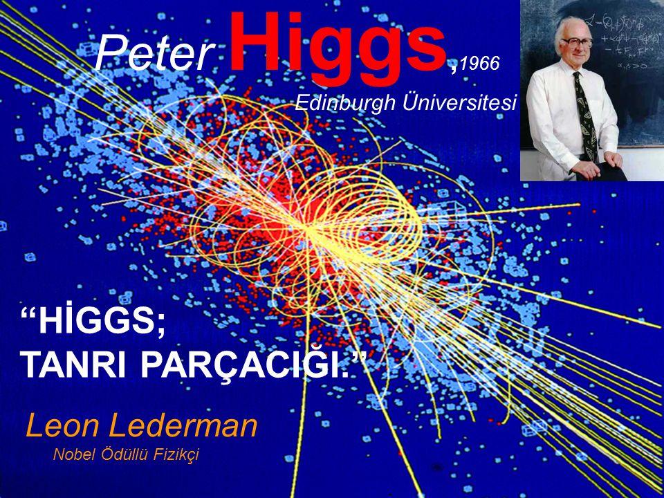 Peter Higgs,1966 HİGGS; TANRI PARÇACIĞI. Leon Lederman