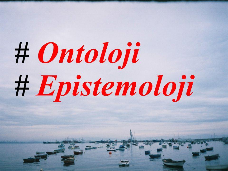 # Ontoloji # Epistemoloji