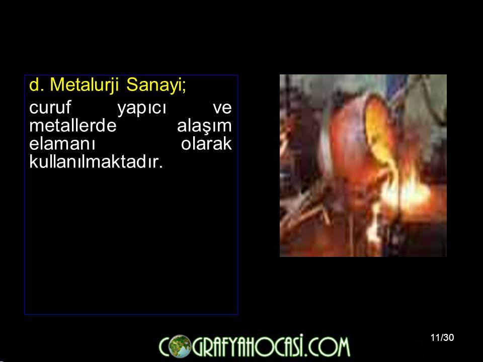 d. Metalurji Sanayi; curuf yapıcı ve metallerde alaşım elamanı olarak kullanılmaktadır.