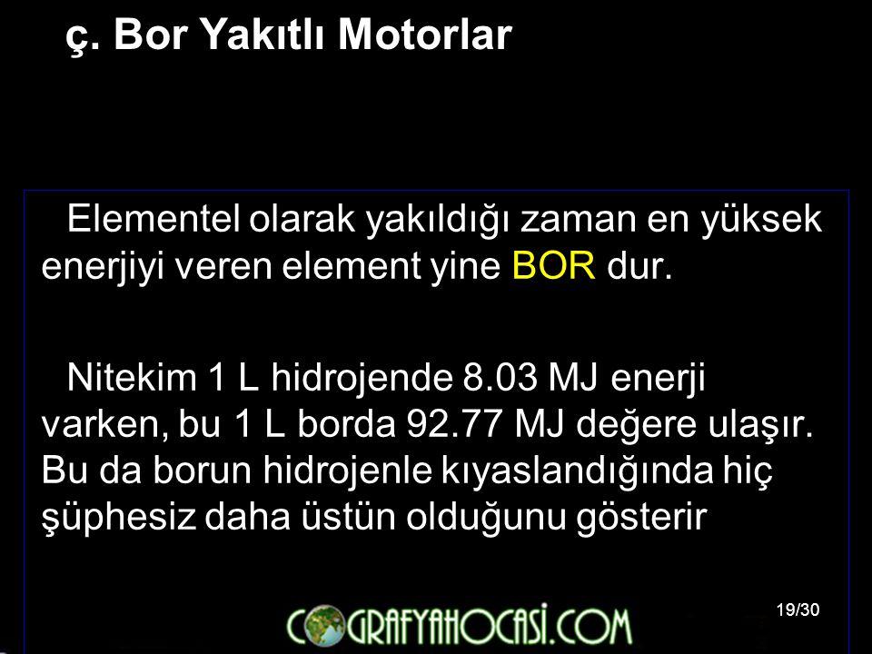 ç. Bor Yakıtlı Motorlar Elementel olarak yakıldığı zaman en yüksek enerjiyi veren element yine BOR dur.