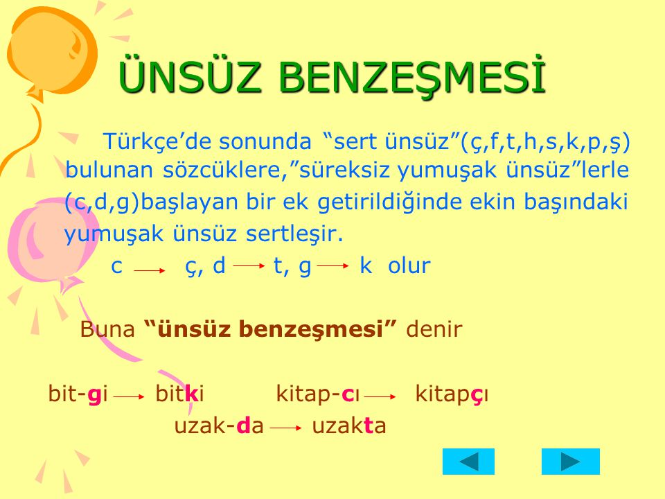 ÜNSÜZ BENZEŞMESİ Türkçe'de sonunda sert ünsüz (ç,f,t,h,s,k,p,ş) bulunan sözcüklere, süreksiz yumuşak ünsüz lerle.