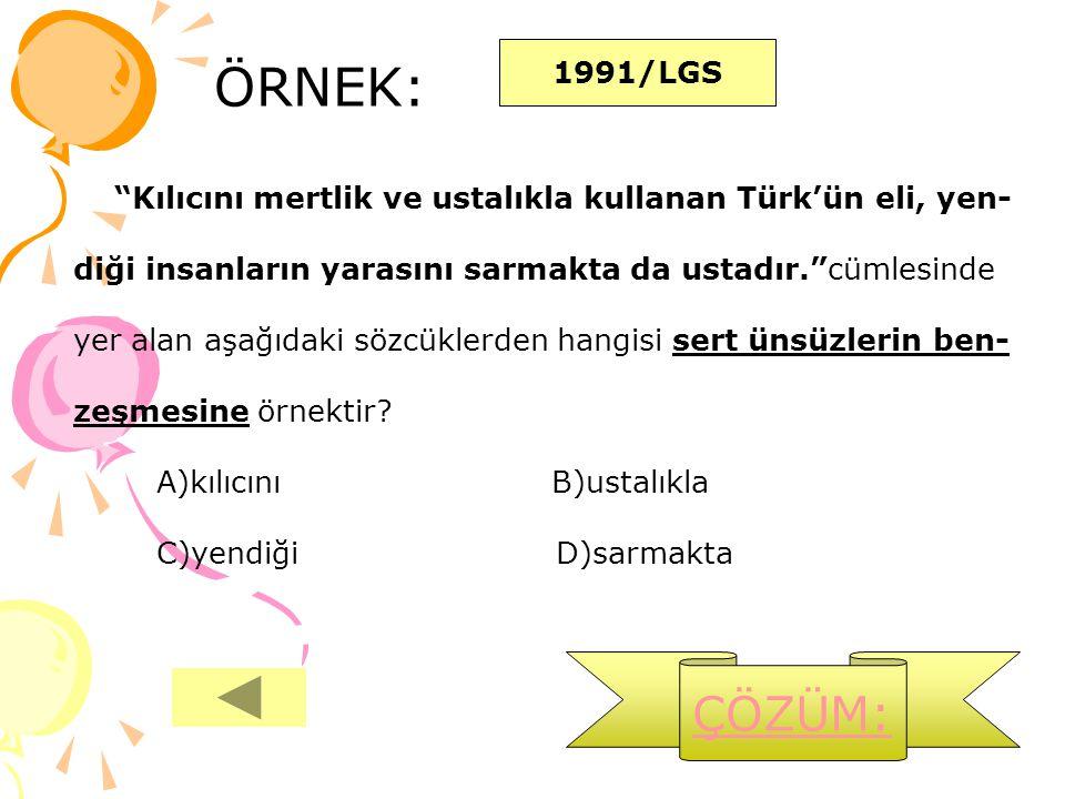 1991/LGS ÖRNEK: Kılıcını mertlik ve ustalıkla kullanan Türk'ün eli, yen- diği insanların yarasını sarmakta da ustadır. cümlesinde.