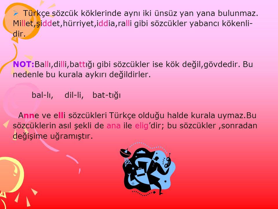 Türkçe sözcük köklerinde aynı iki ünsüz yan yana bulunmaz.