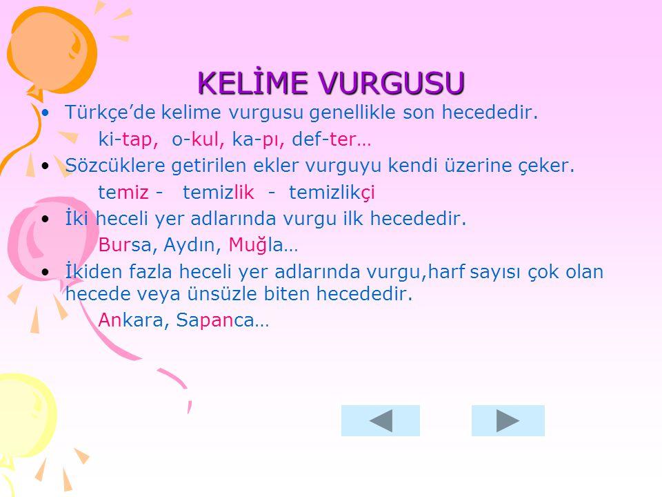 KELİME VURGUSU Türkçe'de kelime vurgusu genellikle son hecededir.