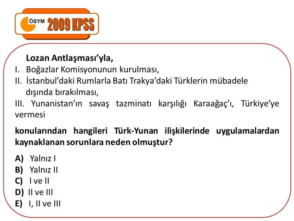 2009 KPSS Lozan Antlaşması'yla, I. Boğazlar Komisyonunun kurulması,