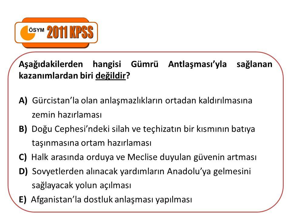 2011 KPSS Aşağıdakilerden hangisi Gümrü Antlaşması'yla sağlanan kazanımlardan biri değildir