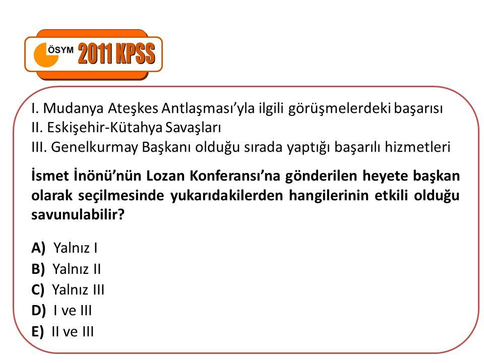 2011 KPSS I. Mudanya Ateşkes Antlaşması'yla ilgili görüşmelerdeki başarısı. II. Eskişehir-Kütahya Savaşları.