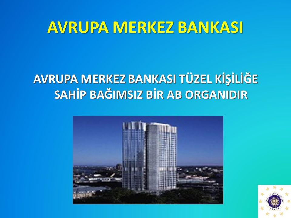 AVRUPA MERKEZ BANKASI TÜZEL KİŞİLİĞE SAHİP BAĞIMSIZ BİR AB ORGANIDIR