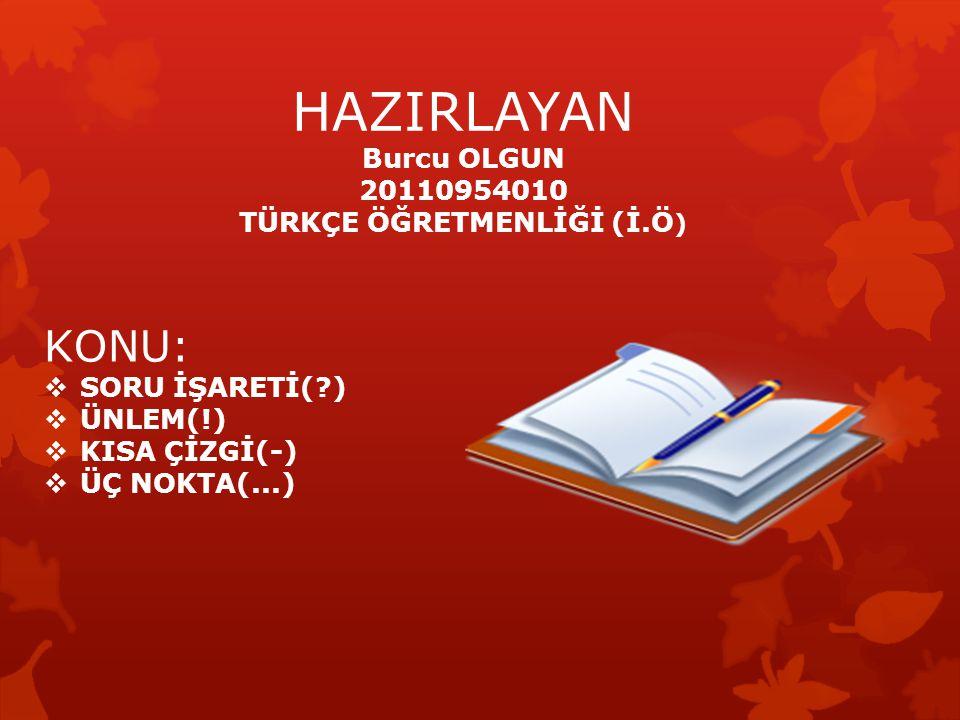 Burcu OLGUN 20110954010 TÜRKÇE ÖĞRETMENLİĞİ (İ.Ö)