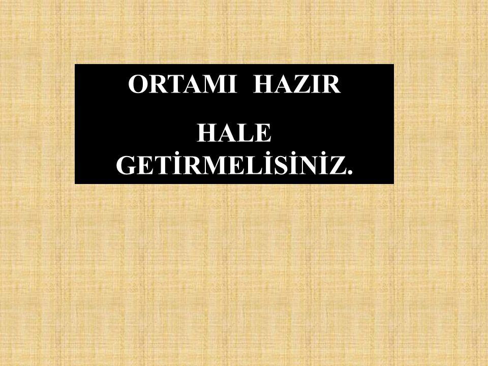 ORTAMI HAZIR HALE GETİRMELİSİNİZ.