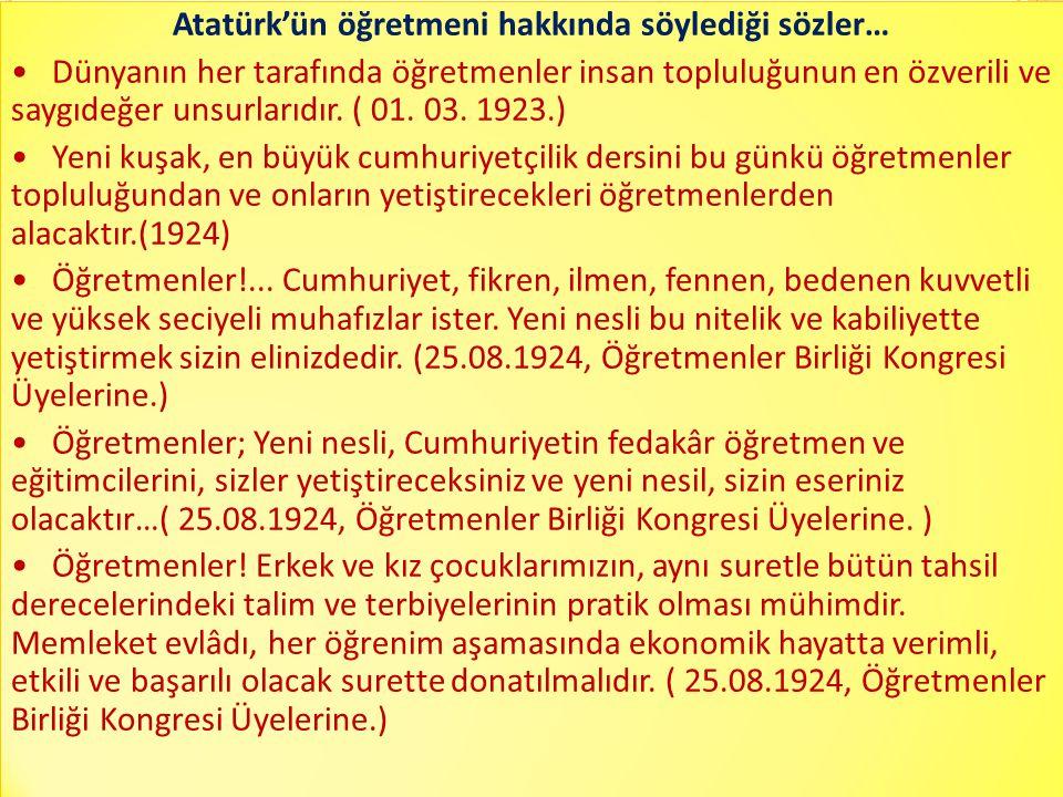 Atatürk'ün öğretmeni hakkında söylediği sözler… • Dünyanın her tarafında öğretmenler insan topluluğunun en özverili ve saygıdeğer unsurlarıdır.