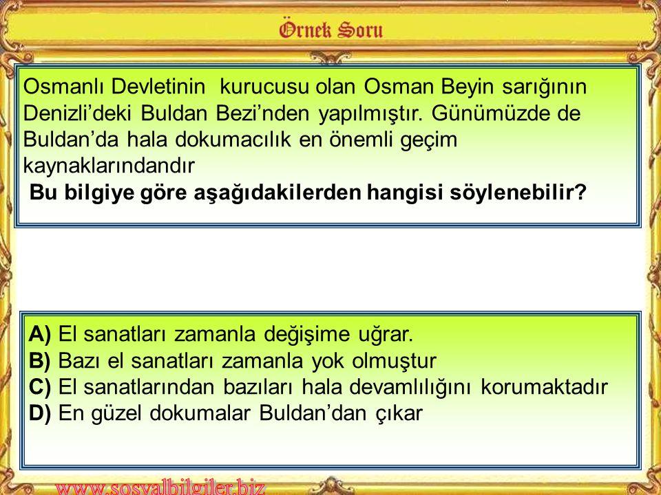 Osmanlı Devletinin kurucusu olan Osman Beyin sarığının Denizli'deki Buldan Bezi'nden yapılmıştır. Günümüzde de Buldan'da hala dokumacılık en önemli geçim kaynaklarındandır