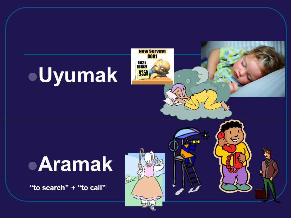 Uyumak Aramak to search + to call