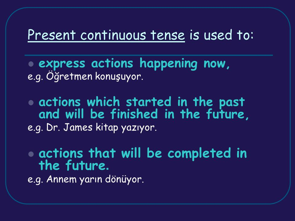 Present continuous tense is used to: