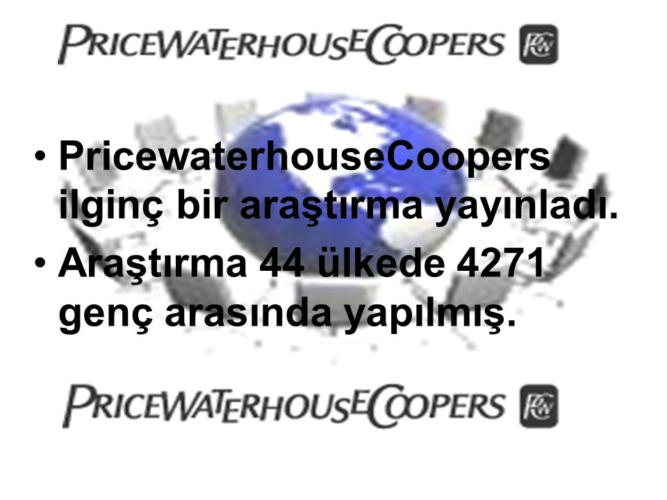 PricewaterhouseCoopers ilginç bir araştırma yayınladı.