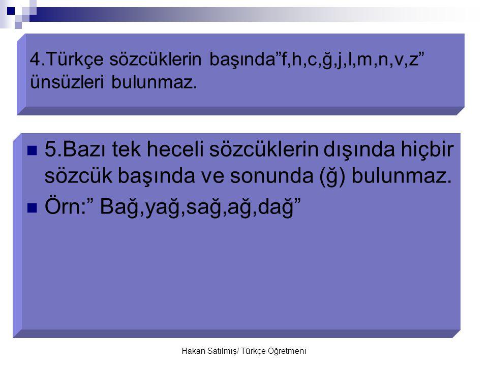 4.Türkçe sözcüklerin başında f,h,c,ğ,j,l,m,n,v,z ünsüzleri bulunmaz.