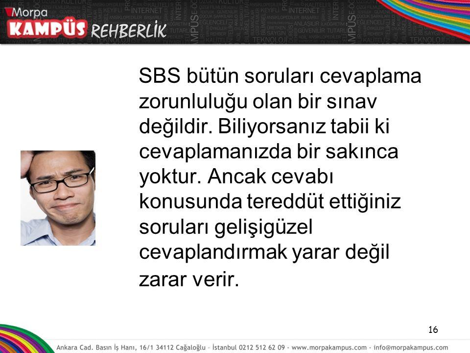 SBS bütün soruları cevaplama zorunluluğu olan bir sınav değildir
