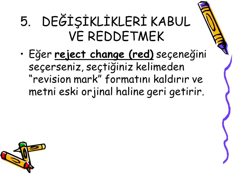 DEĞİŞİKLİKLERİ KABUL VE REDDETMEK