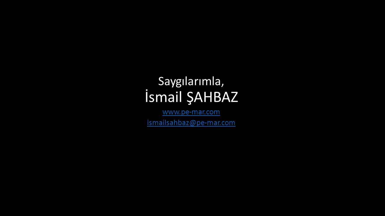 Saygılarımla, İsmail ŞAHBAZ www.pe-mar.com ismailsahbaz@pe-mar.com
