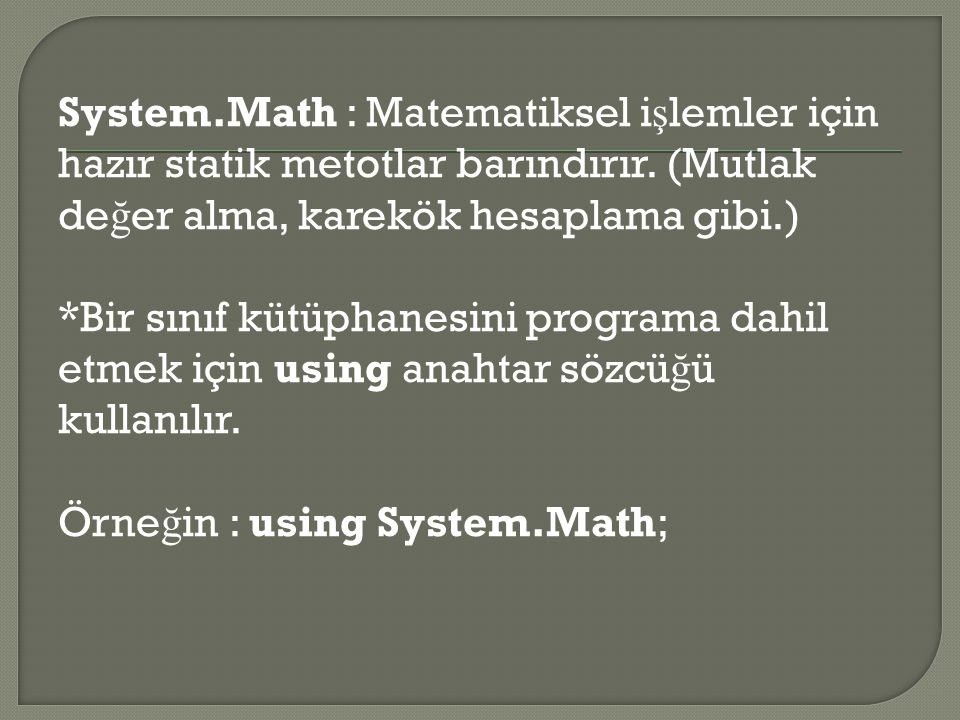 System.Math : Matematiksel işlemler için hazır statik metotlar barındırır.