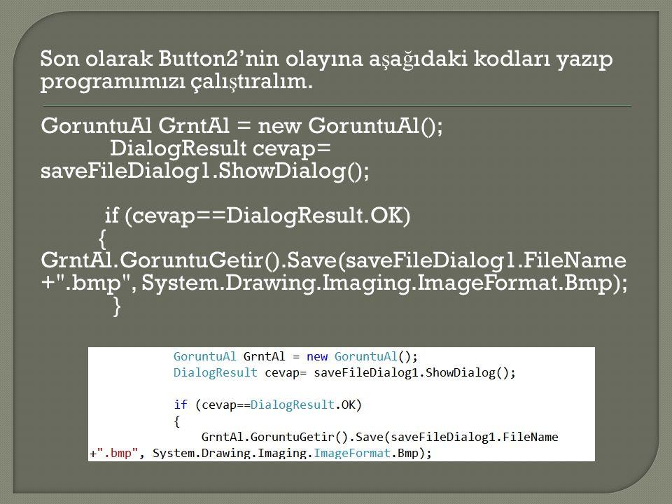 Son olarak Button2'nin olayına aşağıdaki kodları yazıp programımızı çalıştıralım.
