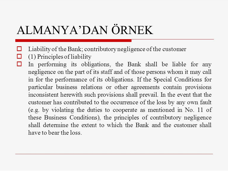 ALMANYA'DAN ÖRNEK Liability of the Bank; contributory negligence of the customer. (1) Principles of liability.