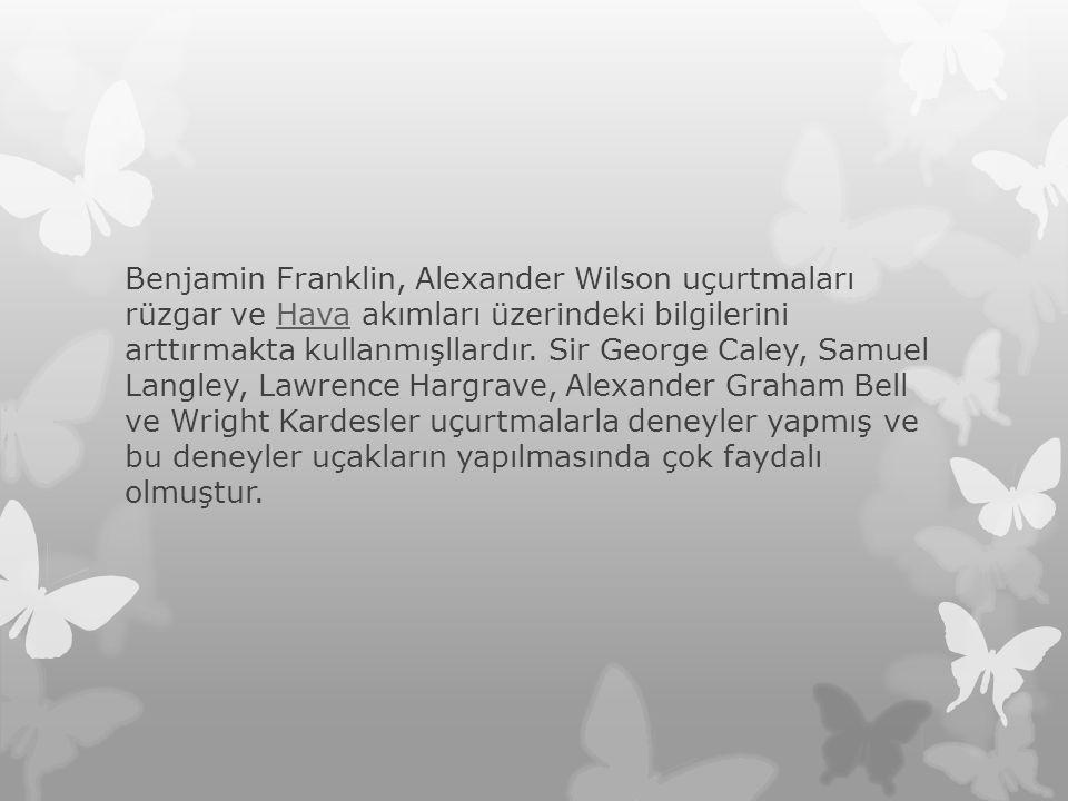 Benjamin Franklin, Alexander Wilson uçurtmaları rüzgar ve Hava akımları üzerindeki bilgilerini arttırmakta kullanmışllardır.