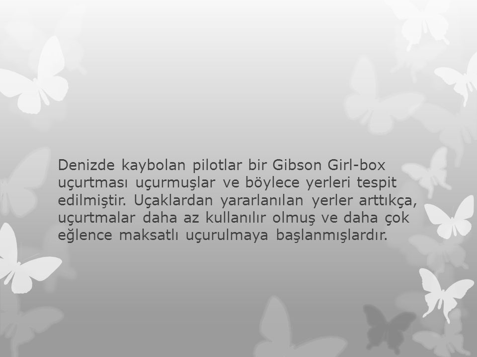 Denizde kaybolan pilotlar bir Gibson Girl-box uçurtması uçurmuşlar ve böylece yerleri tespit edilmiştir.