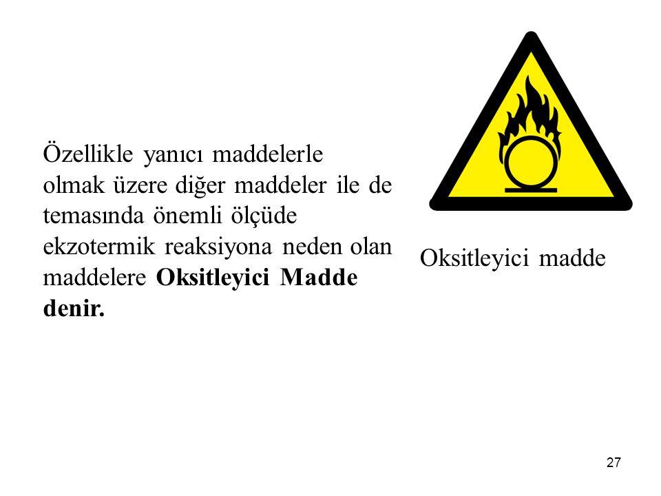 Özellikle yanıcı maddelerle olmak üzere diğer maddeler ile de temasında önemli ölçüde ekzotermik reaksiyona neden olan maddelere Oksitleyici Madde denir.