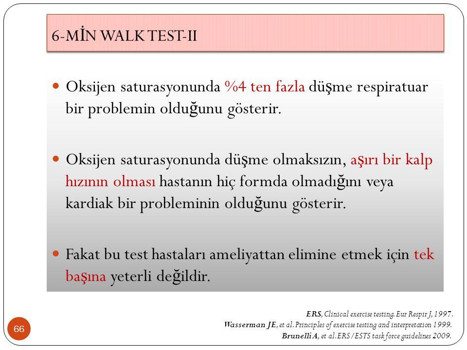 6-MİN WALK TEST-II Oksijen saturasyonunda %4 ten fazla düşme respiratuar bir problemin olduğunu gösterir.