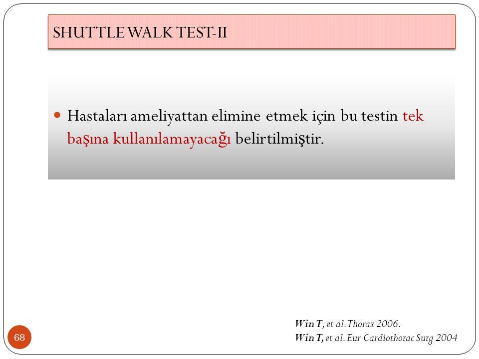 SHUTTLE WALK TEST-II Hastaları ameliyattan elimine etmek için bu testin tek başına kullanılamayacağı belirtilmiştir.