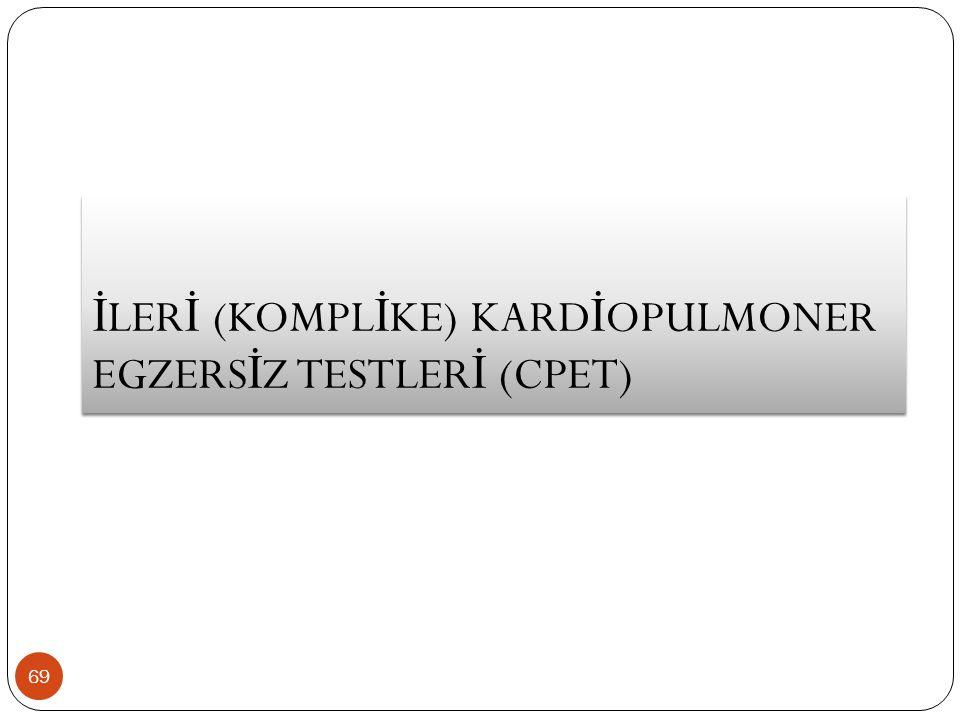 İLERİ (KOMPLİKE) KARDİOPULMONER EGZERSİZ TESTLERİ (CPET)