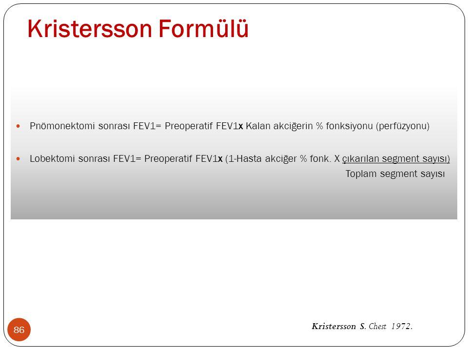 Kristersson Formülü Pnömonektomi sonrası FEV1= Preoperatif FEV1x Kalan akciğerin % fonksiyonu (perfüzyonu)