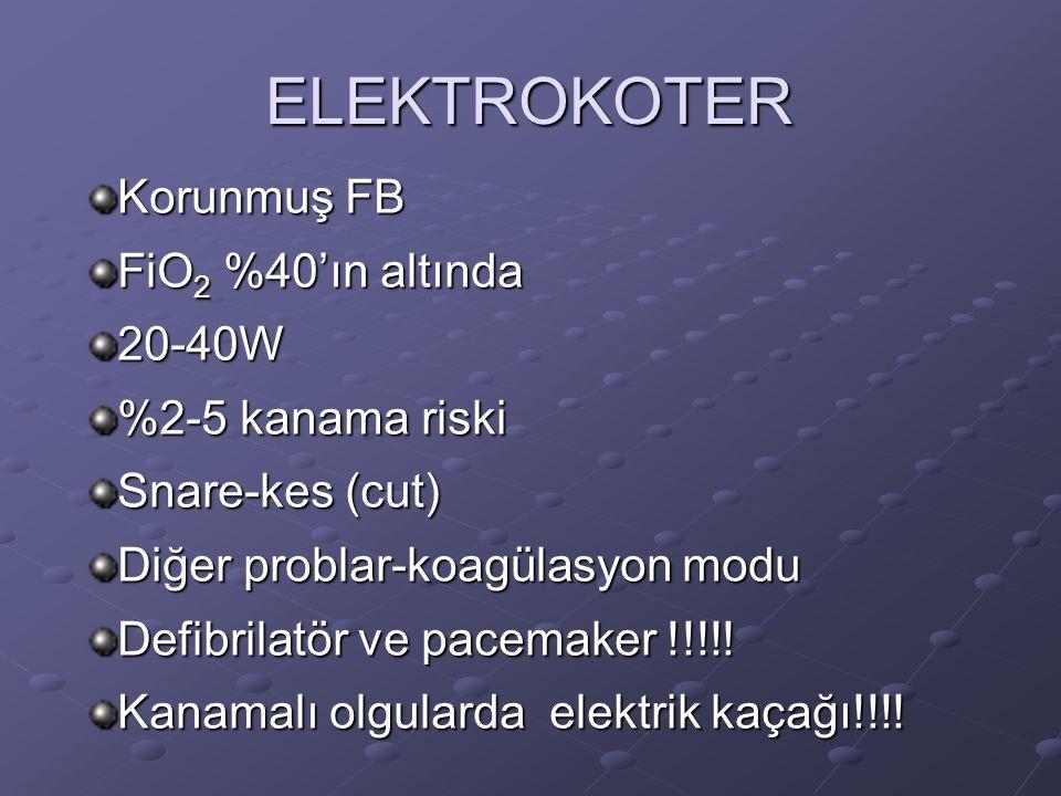 ELEKTROKOTER Korunmuş FB FiO2 %40'ın altında 20-40W %2-5 kanama riski