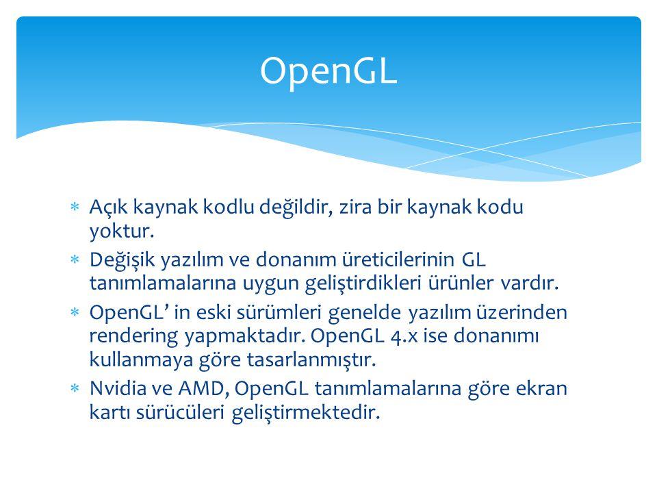 OpenGL Açık kaynak kodlu değildir, zira bir kaynak kodu yoktur.