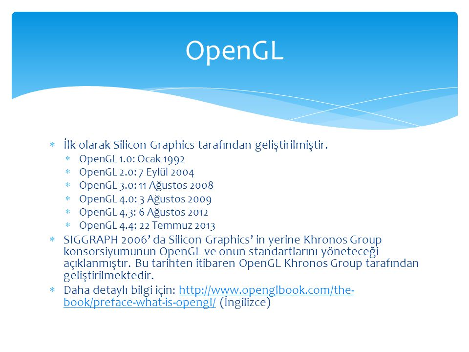 OpenGL İlk olarak Silicon Graphics tarafından geliştirilmiştir.