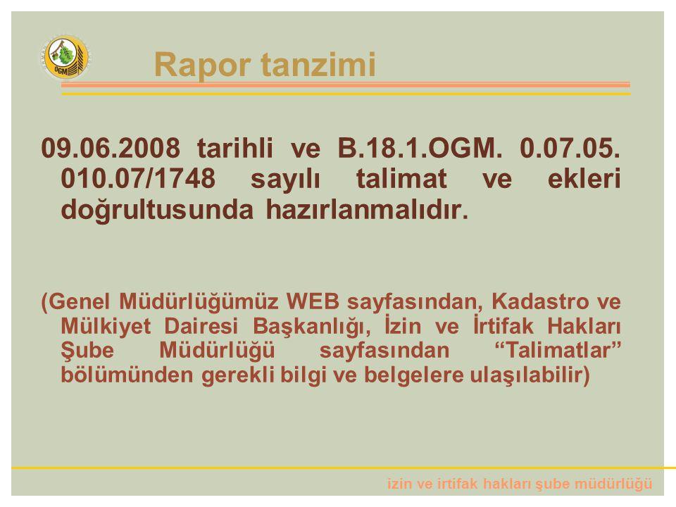 Rapor tanzimi 09.06.2008 tarihli ve B.18.1.OGM. 0.07.05. 010.07/1748 sayılı talimat ve ekleri doğrultusunda hazırlanmalıdır.