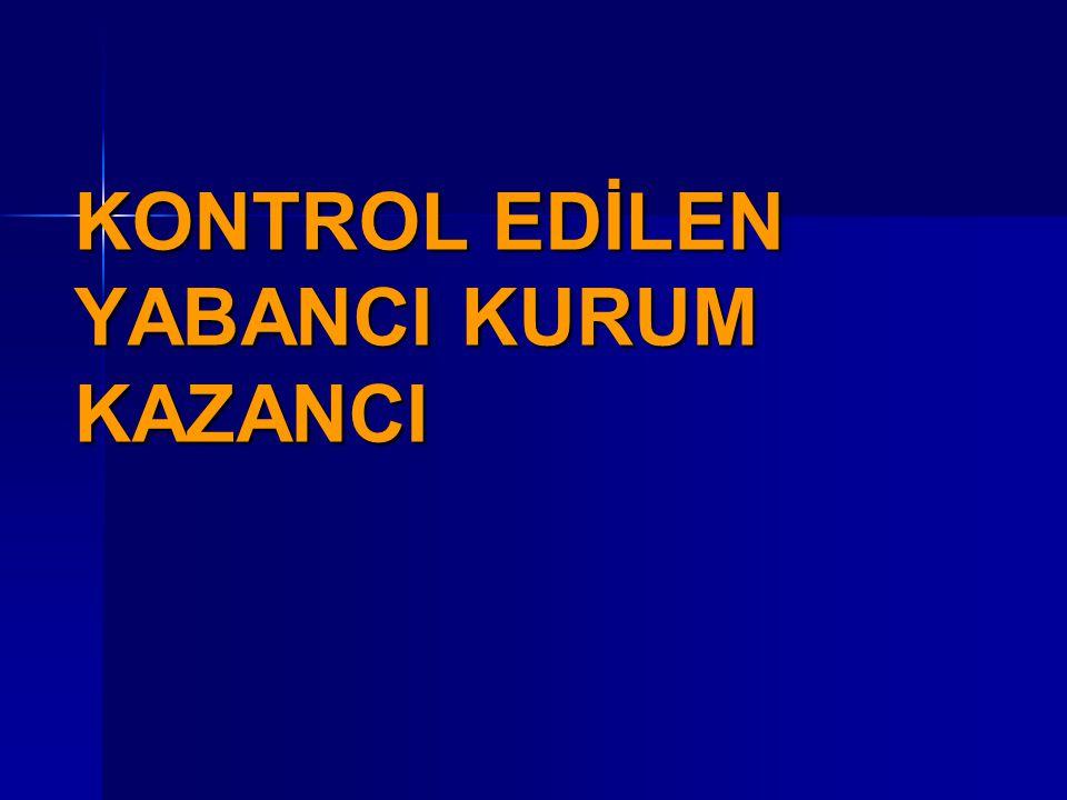 KONTROL EDİLEN YABANCI KURUM KAZANCI