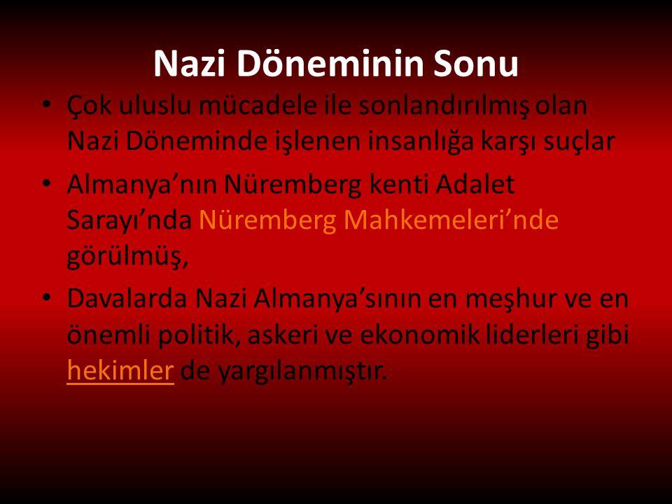 Nazi Döneminin Sonu Çok uluslu mücadele ile sonlandırılmış olan Nazi Döneminde işlenen insanlığa karşı suçlar.